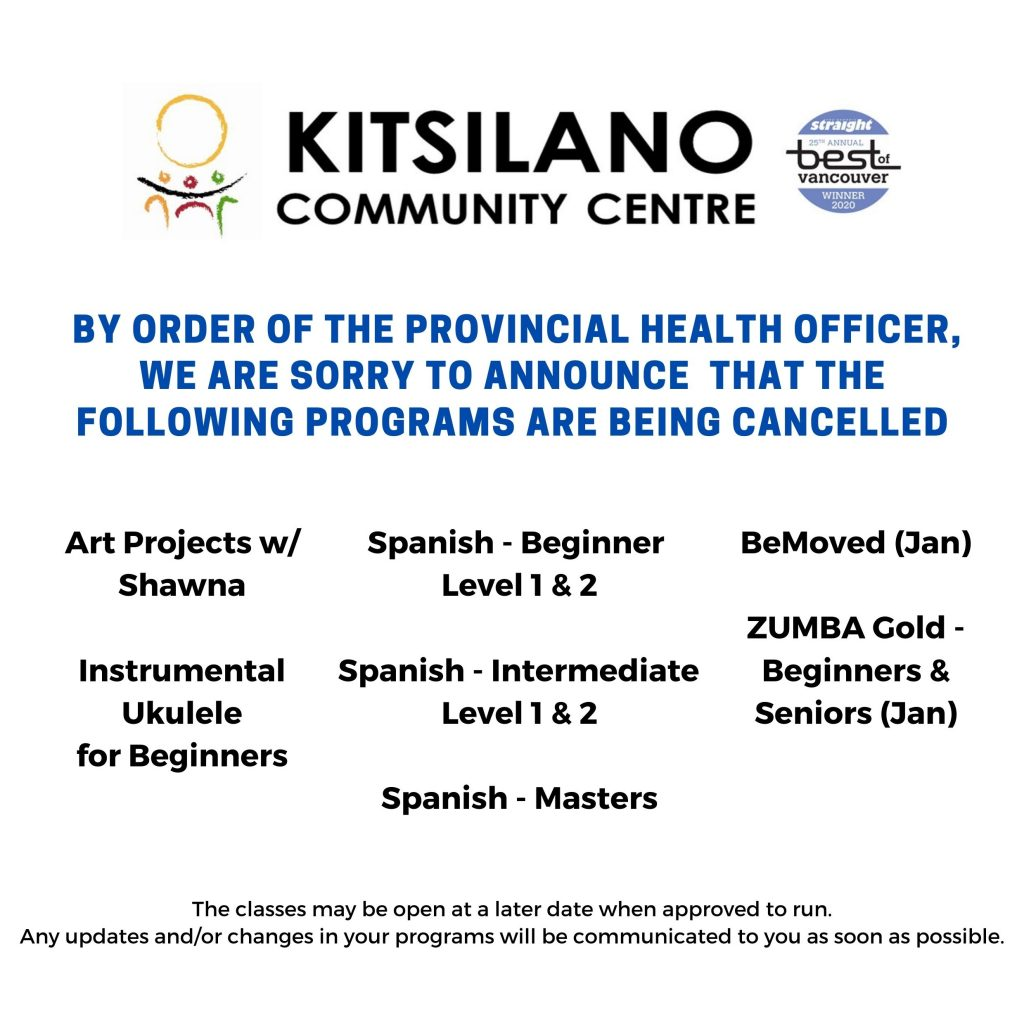 By order of the Provincial Health Officer, We are sorry to annouce that the following programs are being cancelled Art Projects w/Shawna Spanish - Beginners Level 1 & 2 Be Moved (Jan) Instrumental Ukelele for Beginners Spanish-Intermediate Level 1 & 2 Spanish - Masters Zumba Gold Beginners January