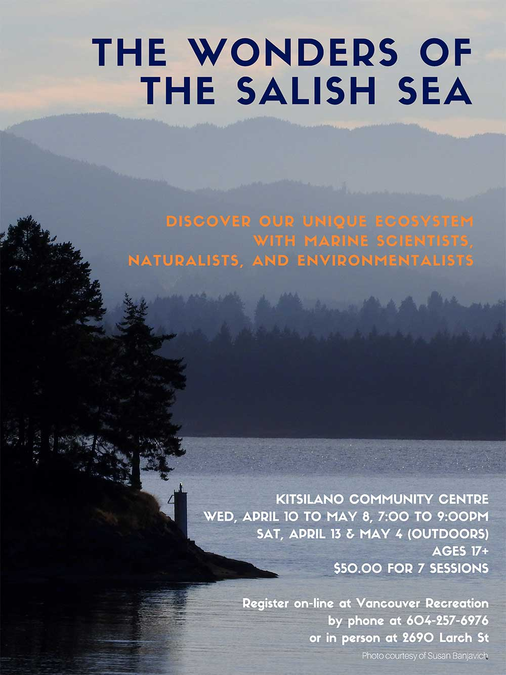 The Wonders of the Salish Sea April-3 to May-1, 2019 from 7:00 pm to 9:00 pm Vancouver borders one of the largest inland seas in the world, the Salish Sea. Discover the wonders of this uniquely bio diverse, yet fragile, marine ecosystem with the guidance of local marine scientists, naturalists and environmentalists. Sessions will be both indoor and outdoor.